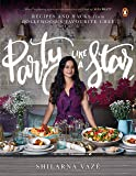 Party Like A Star: Recipes and Hacks from Bollywood's Favourite Chef: Gourmand Cookbook Award Winner 2020