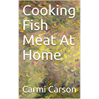 Cooking Fish Meat At Home (English Edition)