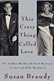 This Crazy Thing Called Love: The Golden World and Fatal Marriage of Ann and Billy Woodward