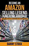 Become an Amazon Selling Legend Using Retail Arbitrage: Make Money and Fulfill Your Dreams with an Online Business (Legendary Seller Book 1)
