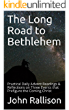 The Long Road to Bethlehem: Practical Daily Advent Readings & Reflections on Three Events that Prefigure the Coming Christ