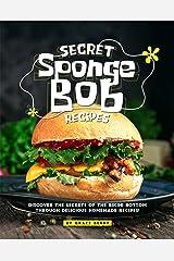 Secret SpongeBob Recipes: Discover the Secrets of The Bikini Bottom Through Delicious Homemade Recipes! Kindle Edition