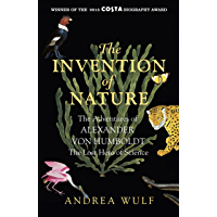 The Invention of Nature: The Adventures of Alexander von Humboldt, the Lost Hero of Science: Costa & Royal Society Prize…