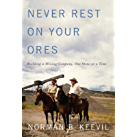Never Rest on Your Ores: Building a Mining Company, One Stone at a Time (Footprints Series Book 26)