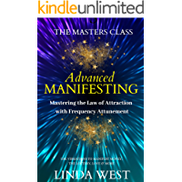 Advanced Manifesting With Frequencies: The Masters' Class on the Law of Attraction: Use Vibrations to Manifest Money, the Lottery, Love & More