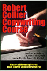 The Robert Collier Copywriting Course: Learn to Write Sales Letters that Pay (Masters of Marketing Secrets Book 9) Kindle Edition