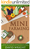 Mini Farming: Urban Mini Farming Beginners Guide! - Backyard Farm Growing And Gardening For Natural Organic Foods, Self Sufficiency And Reliance, Homesteading, ... Growing & Gardening, Grow Fruit Indoors)