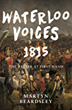 Waterloo Voices 1815: The Battle at First Hand (English Edition)