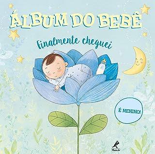 Álbum do Bebê: Finalmente Cheguei - É Menino!