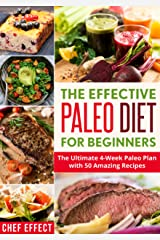 The Effective Paleo Diet for Beginners: The Ultimate 4-Week Paleo Plan with 50 Amazing Recipes Kindle Edition
