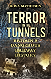 Terror in the Tunnels: Britain's Dangerous Railway History