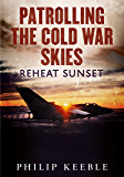 Patrolling the Cold War Skies: Reheat Sunset