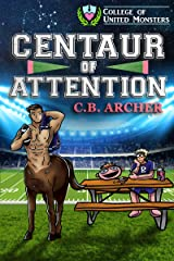 Centaur of Attention (College of United Monsters Book 2) Kindle Edition