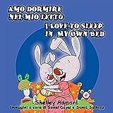 Amo dormire nel mio letto - I Love to Sleep in My Own Bed (italian children's books bilingual, bilingual italian english, italian baby books) (Italian English Bilingual Collection)