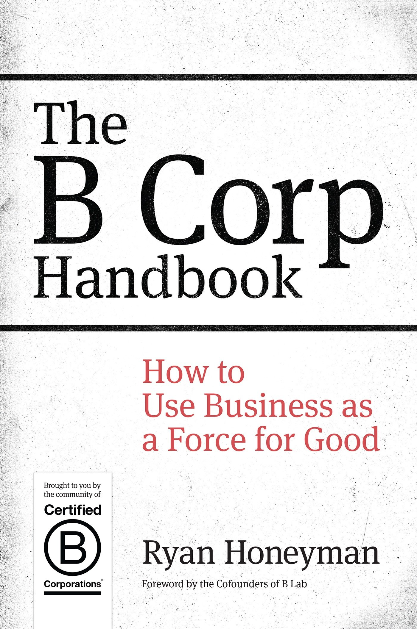 The b corp handbook how to use business as a force for good ryan the b corp handbook how to use business as a force for good ryan honeyman 8601420380370 amazon books 1betcityfo Image collections