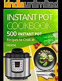 Instant Pot Cookbook: 500 Instant Pot Recipes to Cook at Home