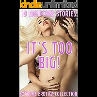 It's Too Big! 10 Hardcore Stories Extreme Erotica Collection