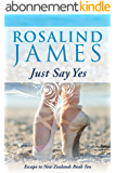 Just Say Yes (Escape to New Zealand Book 10) (English Edition)