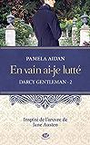 En vain ai-je lutté: Darcy Gentleman, T2