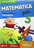 Matematica più. Per la Scuola elementare: 5
