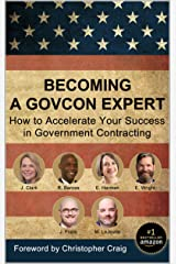 Becoming a GovCon Expert: How to Accelerate Your Success in Government Contracting Kindle Edition