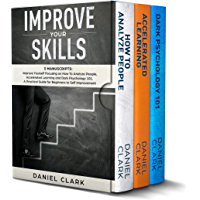 Improve Your Skills: 3 manuscripts: Improve Yourself Focusing on How To Analyze People, Accelerated Learning and Dark Psychology 101. A Practical Guide ... to Self Improvement (English Edition)