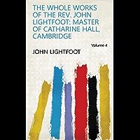 The Whole Works of the Rev. John Lightfoot: Master of Catharine Hall, Cambridge Volume 4 (English Edition)