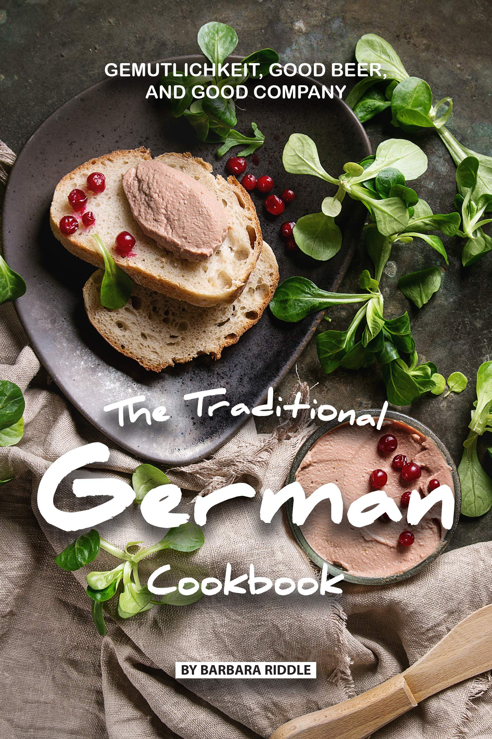 The Traditional German Cookbook: Gemutlichkeit Good Beer and Good Company (English Edition)