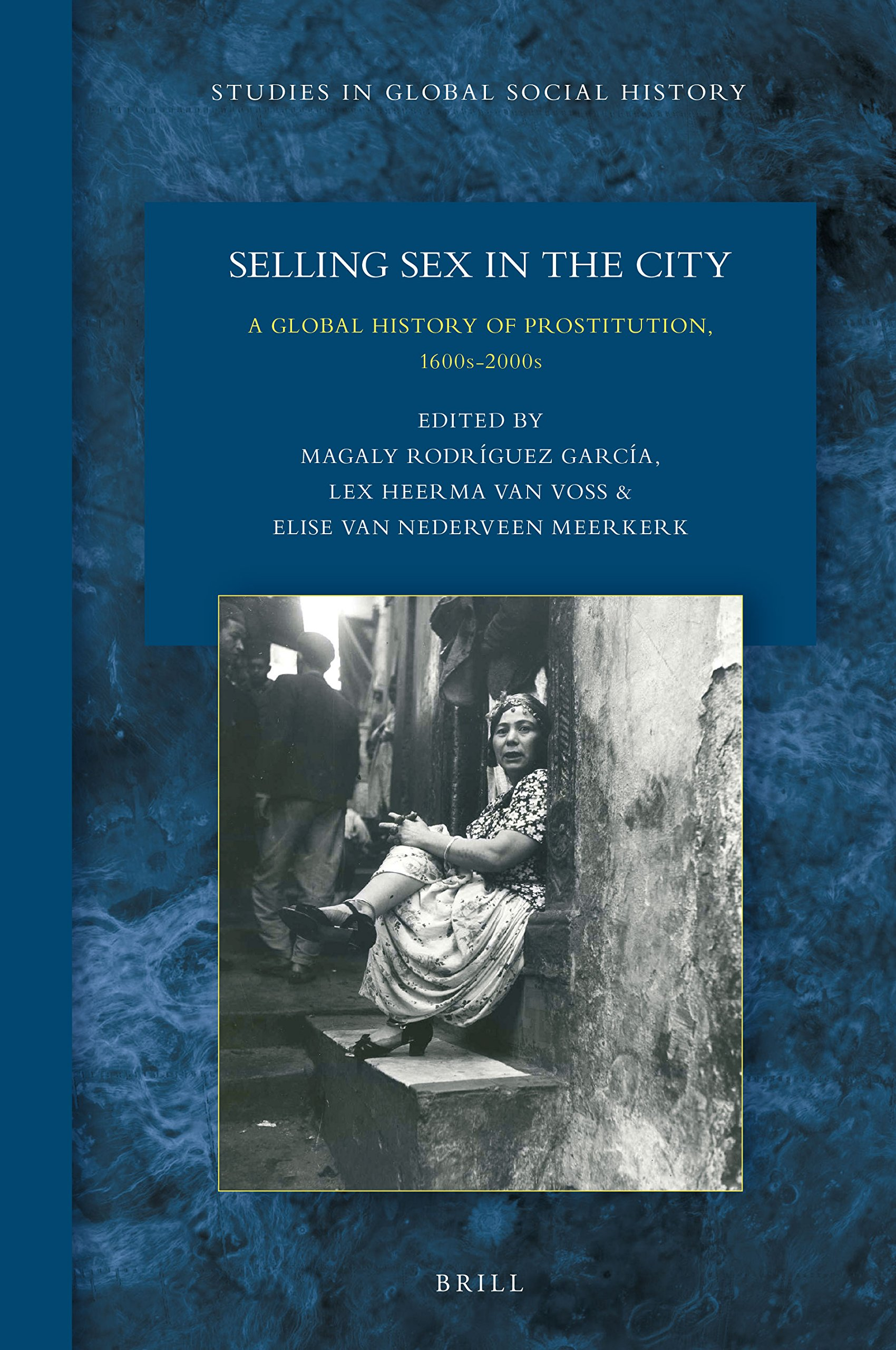 Selling Sex in the City: A Global History of Prostitution, 1600s-2000s  Hardcover – Sep 15 2017