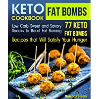 Keto Fat Bombs Cookbook: Low Carb Sweet and Savory Snacks to Boost Fat Burning. 77 Keto Fat Bombs Recipes that Will Satisfy Your Hunger