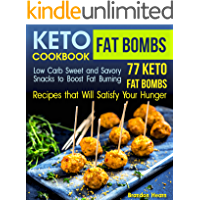 Keto Fat Bombs Cookbook: Low Carb Sweet and Savory Snacks to Boost Fat Burning. 77 Keto Fat Bombs Recipes that Will…