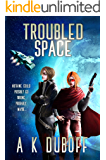 Troubled Space: A Comedic Space Opera Adventure