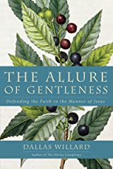 The Allure of Gentleness: Defending the Faith in the Manner of Jesus Kindle Edition
