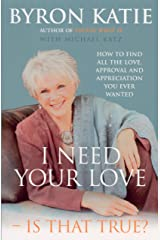 I Need Your Love - Is That True?: How to find all the love, approval and appreciation you ever wanted Kindle Edition