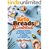 The Keto Breads Cookbook: Delicious Recipes for Baking Low-Carb Bread, Buns, Muffins & Cookies to Maximize Your Weight Loss (