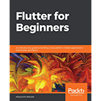 Flutter for Beginners: An introductory guide to building cross-platform mobile applications with Flutter and Dart 2