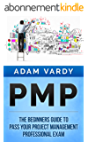 PMP: The Beginners Guide To Pass Your Project Management Professional Exam (PMP, Project Management, Agile, Scrum, Prince2) (English Edition)
