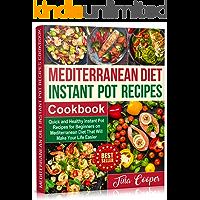 Mediterranean Diet Instant Pot Recipes Cookbook: Quick and Healthy Instant Pot Recipes for Beginners on Mediterranean…