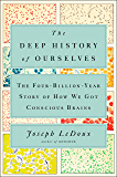 The Deep History of Ourselves: The Four-Billion-Year Story of How We Got Conscious Brains (English Edition)