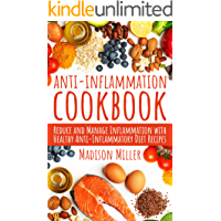 Anti-Inflammation Cookbook: Reduce and Manage Inflammation with Healthy Anti-Inflammatory Diet Recipes