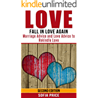 Love: Fall In Love Again: Marriage Advice and Love Advice to Rekindle Love (Rekindled Love, Love Conquers All, Get The Love You Want, Love Hurts, Marriage Counseling, Love Yourself, Find Love)