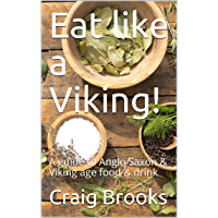 Eat like a Viking!: A guide to Anglo Saxon & Viking age food & drink
