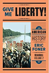 Give Me Liberty!: An American History (Seagull Fifth Edition) (Vol. Volume Two) Kindle Edition
