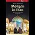 Morgen in Iran: Die Islamische Republik im Aufbruch