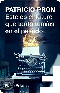 Este es el futuro que tanto temías en el pasado (Flash Relatos) (Spanish