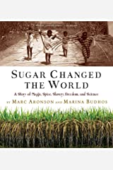 Sugar Changed the World: A Story of Magic, Spice, Slavery, Freedom, and Science Paperback