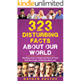 323 Disturbing Facts about Our World: Shocking, Ironic or Simply Sad Pieces of Trivia from the Creator of RaiseYourBrain…