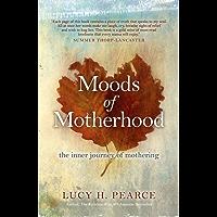 Moods of Motherhood: the inner journey of mothering