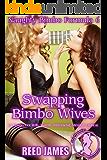 Swapping Bimbo Wives (Naughty Bimbo Formula 6): (A Bimbo, Hot Wife, Harem, Interracial, Menage Erotica)