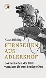 Fernsehen aus Adlershof: Das Fernsehen der DDR vom Start bis zum Sendeschluss (German Edition)